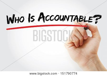 Hand Writing Who Is Accountable? With Marker