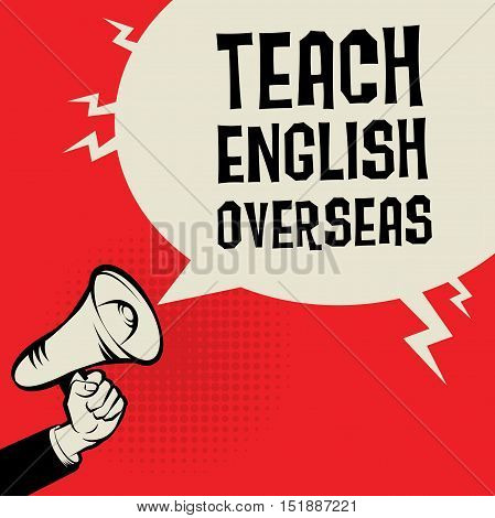Megaphone Hand business concept with text Teach English Overseas vector illustration