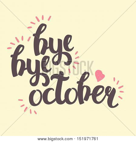 Vector Hand Drawn Lettering. The Trend Calligraphy for banners, labels, signs, prints, posters, web and phone case. Bye-bye October