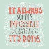 Inspirational quote It Always Seems Impossible Until It s Done. Handdrawn lettering. Unique typography for poster or apparel design with swirls. Vector art. poster