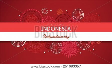 17 Of August On Firework Background. Poster For Celebrate The National Day Of Indonesia. Happy Indep