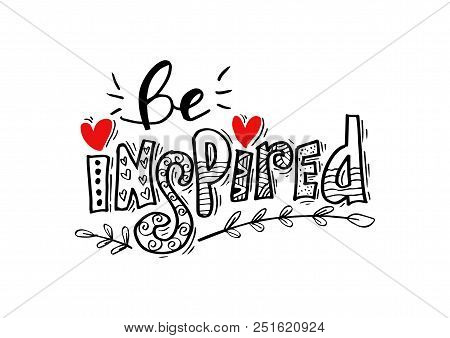 Be Inspired Lettering . Positive Inspirational, Motivational Quote.
