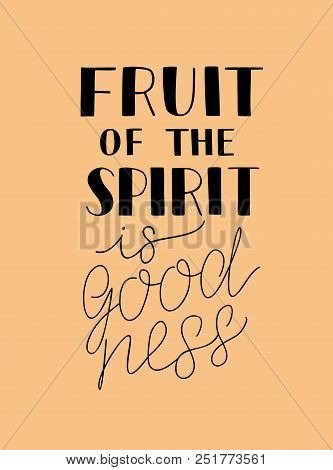 Hand Lettering The Fruit Of The Spirit Is Goodness. Bible Verse. Christian Poster. New Testament. Ga