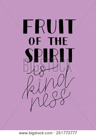Hand Lettering The Fruit Of The Spirit Is Kindness. Bible Verse. Christian Poster. New Testament. Ga