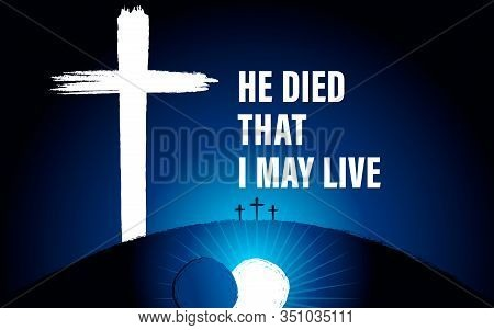 Easter Sunday Holy Week Banner With Text - He Died, That I May Live. Invitation For Service In The F