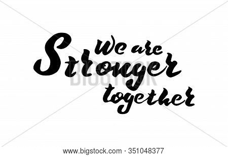 We Are Stronger Together. Motivational Quote. Hand Drawn Brush Style Modern Calligraphy.
