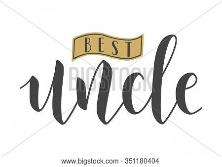 Vector Illustration. Handwritten Lettering Of Best Uncle. Template For Banner, Greeting Card, Postca