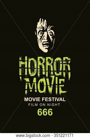 Vector Banner Or Poster For Horror Movie Festival With The Face Of A Creepy Zombie On A Black Backgr