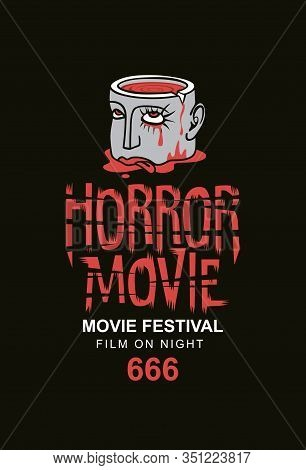 Vector Banner For A Horror Movie Festival. Severed Human Head With Blood Tears In A Puddle Of Blood.