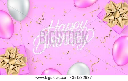 Happy Birthday Hand Written Lettring Text With White And Pink Balloons, Gift Boxes, Sparkles And Gli