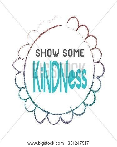 Show Some Kindness Graphic In A Flower Shape Whimsical Illustration With Glitter Effect Typography O