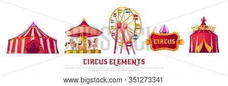 Circus Elements With Carousel, Ferris Wheel And Tent. Vector Cartoon Icons Of Carnival Funfair, Attr