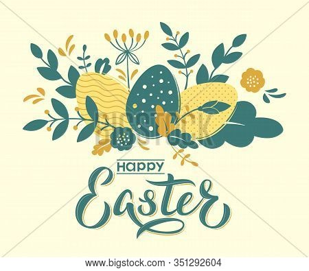 Happy Easter Card Design With Hand Lettering Text And Flowers, Branches And Textured Eggs. Happy Eas