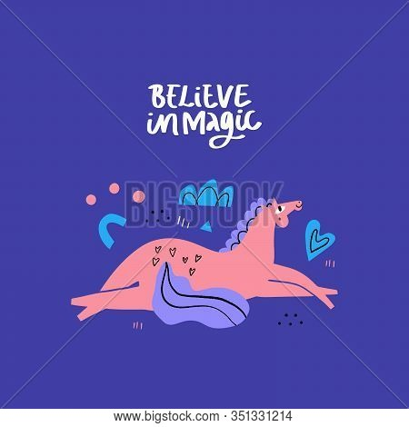 Romantic Horse Lying On The Ground. Mare Have A Rest. Believe In Magic. Hand Lettering Phrase. Eques