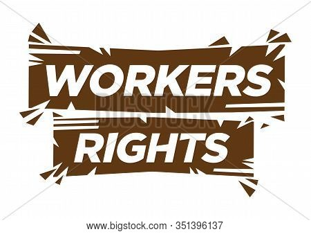 Typographic Of Workers Rights. Can Be Use To Unite People, Labor Movement, Worker Strike, Election M