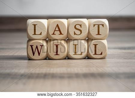 Cubes And Dice With Words Last Will On Wooden Background