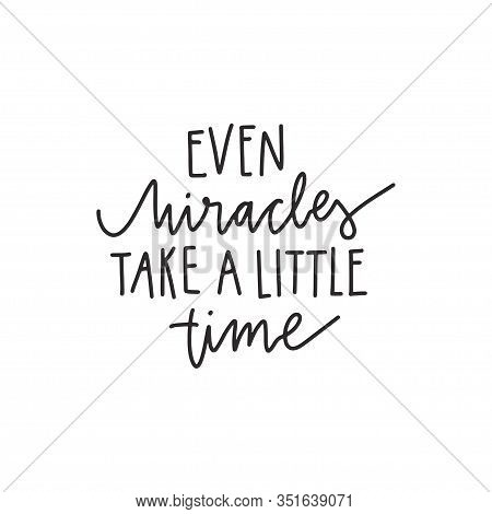 Vector Hand Drawn Lettering Style Quote: Even Miracles Take A Little Time