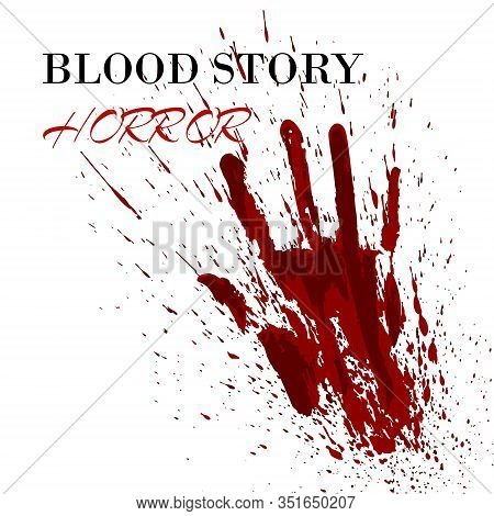 Real Blood Story Splash Ink Spot In Shape Of Human Arm Vector Illustration. Blood Horror Story With