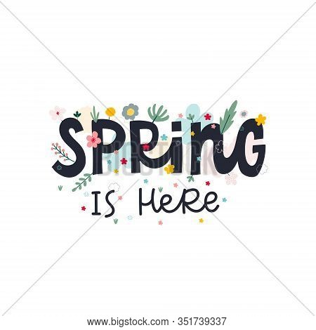 Spring Is Here Lettering Flowers Green Cutout Style Postcard Illustration. Season Mood Enjoy Happy D