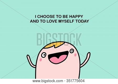 Affirmation Illustration I Choose To Be Happy Love Myself Today Hand Drawn Vector Man Cheerful