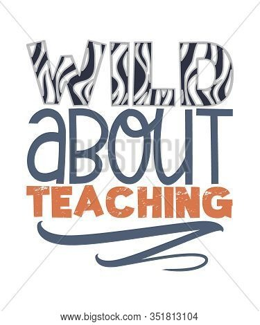 Wild About Teaching Graphic Typography With Zebra Pattern In The Text On A White Background.  Great