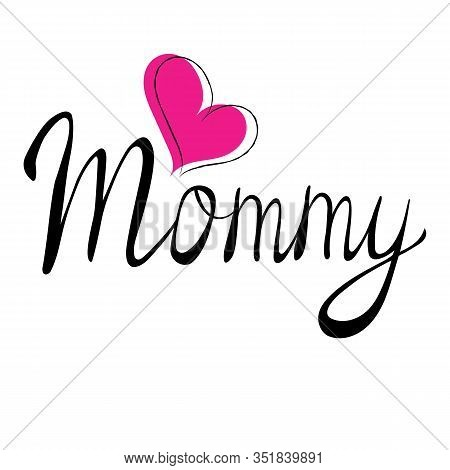 Handwritten Word Mommy With A Pink Heart At The Top.concept For International Women S Day, Mother S