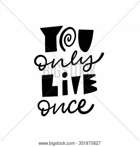 You Only Live Once. Hand Drawn Motivation Lettering Phrase. Black Ink. Scandinavian Typography. Vect