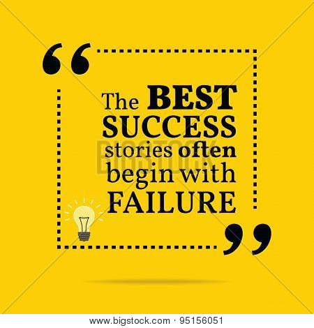 Inspirational Motivational Quote. The Best Success Stories Often Begin With Failure.
