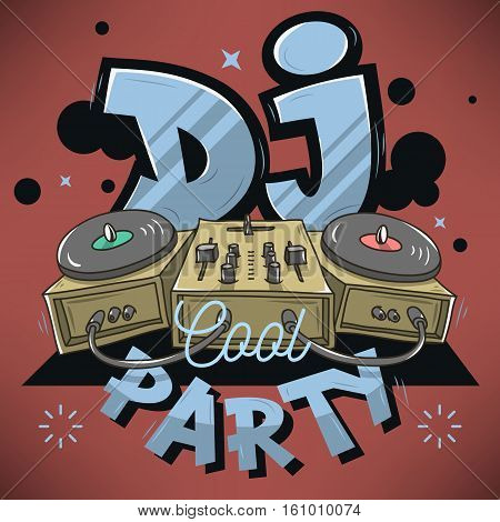 Dj Cool Party Design For Event Poster. Sound Mixer And Gramophones Funny Cartoon Illustration. Comic Old School Graffiti Type Treatment. Vector Graphic.