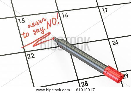 Learn to say no! Date on calendar concept 3D rendering
