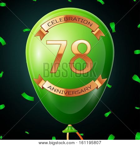 Green balloon with golden inscription seventy eight years anniversary celebration and golden ribbons, confetti on black background. Vector illustration