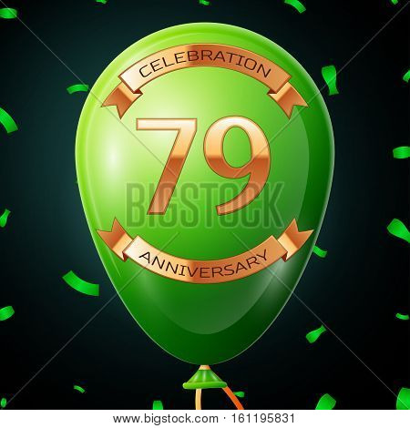 Green balloon with golden inscription seventy nine years anniversary celebration and golden ribbons, confetti on black background. Vector illustration