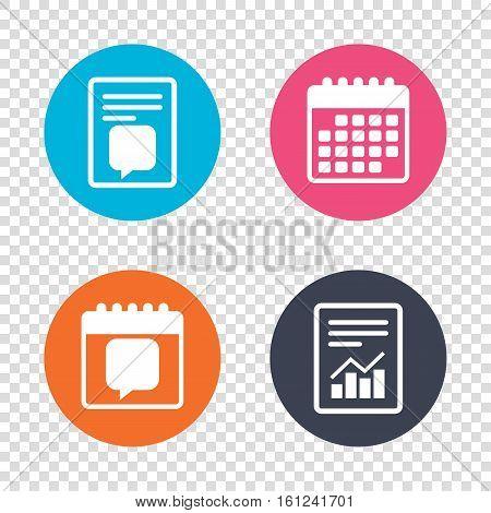 Report document, calendar icons. Chat sign icon. Speech bubble symbol. Communication chat bubbles. Transparent background. Vector