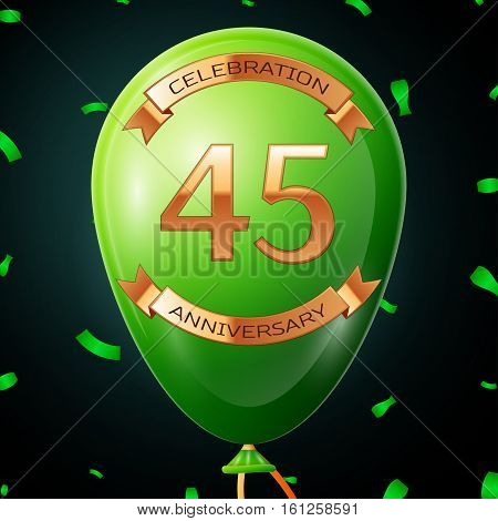 Green balloon with golden inscription forty five years anniversary celebration and golden ribbons, confetti on black background. Vector illustration