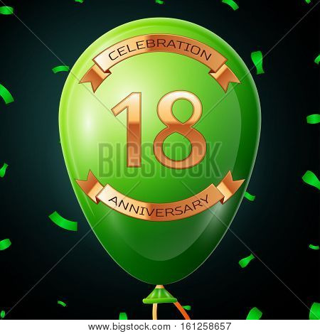 Green balloon with golden inscription eighteen years anniversary celebration and golden ribbons, confetti on black background. Vector illustration
