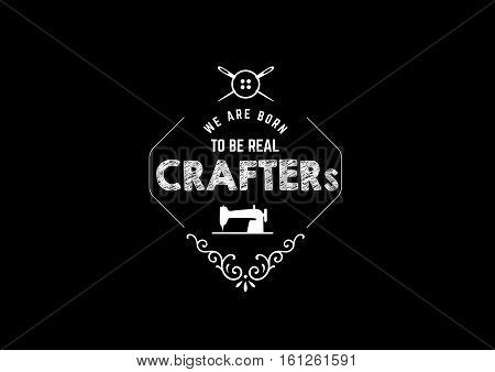 we are born to be real crafters