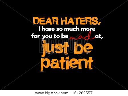 dear haters, i have so much more for you to be mad at, just be patient