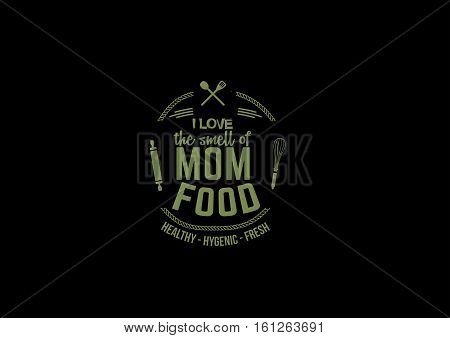 i love the smell of mom food, healthy-hygenic-fresh