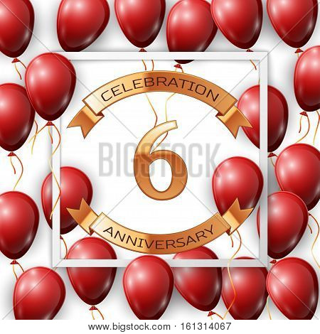 Realistic red balloons with ribbon in centre golden text six years anniversary celebration with ribbons in white square frame over white background. Vector illustration