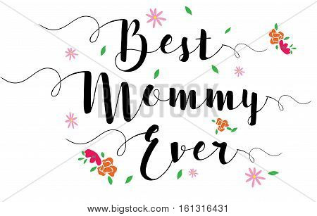 Best Mommy Ever Typographic Design Art Poster with flower accents, black on white