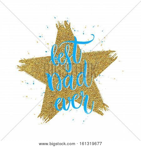 Best dad ever lettering in shape gold glitter star, Happy Fathers Day background, design for greeting card, poster, banner, printing, mailing, hand drawn vector illustration