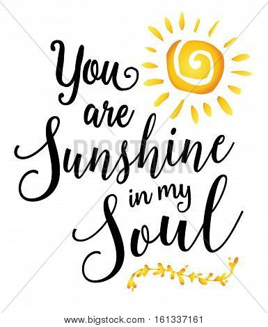 You are Sunshine in my Soul inspiring encouragement typography art design poster with sunshine and laurel accent
