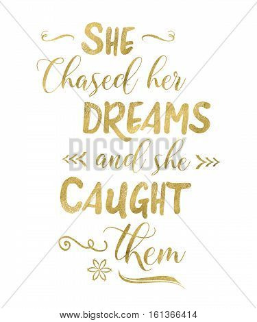 She Chased Her Dreams and She Caught Them Typographic Motivational Art Poster Printable Gold