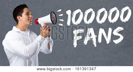 100000 Fans Likes Hundred Thousand Social Networking Media Young Man Megaphone