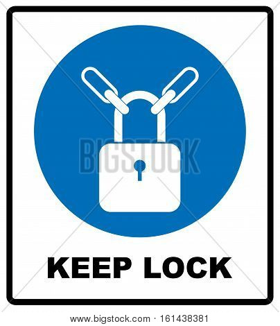 Keep locked sign. Information mandatory symbol in blue circle isolated on white. Vector illustration, white silhouette of lock