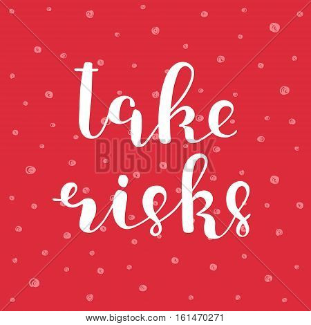 Take risks. Brush hand lettering illustration. Inspiring quote. Motivating modern calligraphy. Can be used for photo overlays, posters, clothes, prints, cards and more.