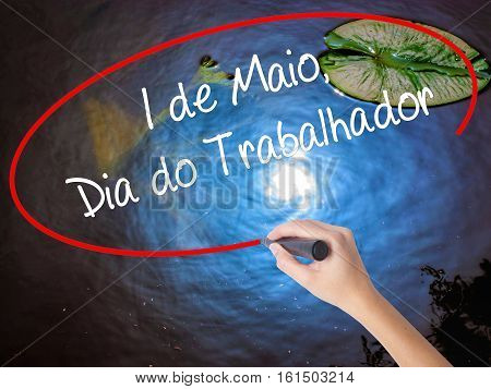 Woman Hand Writing  1 De Maio, Dia Do Trabalhador (in Portuguese: 1 May, Labor Day)  With Marker Ove