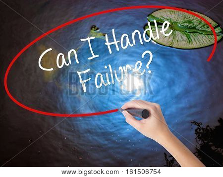Woman Hand Writing Can I Handle Failure? With Marker Over Transparent Board