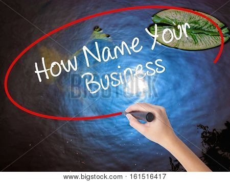 Woman Hand Writing How Name Your Business With Marker Over Transparent Board