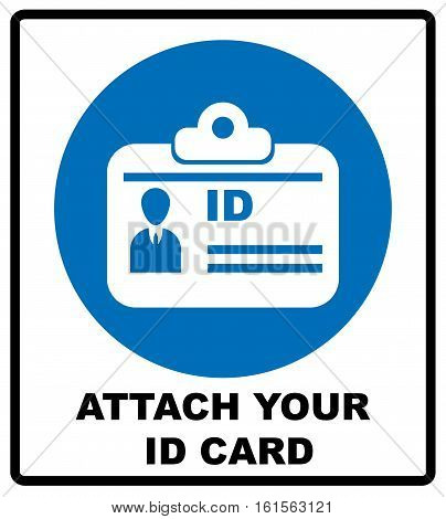 Attach your ID card icon. Information mandatory symbol in blue circle isolated on white. Vector illustration
